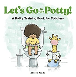 Let's Go to the Potty! A Potty Training Book for Toddlers by Allison Jandu.