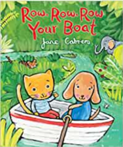 Row, row, row your boat by Jane Cabrera.